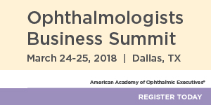 Register for the Ophthalmologists Business Summit, March 24 to 25